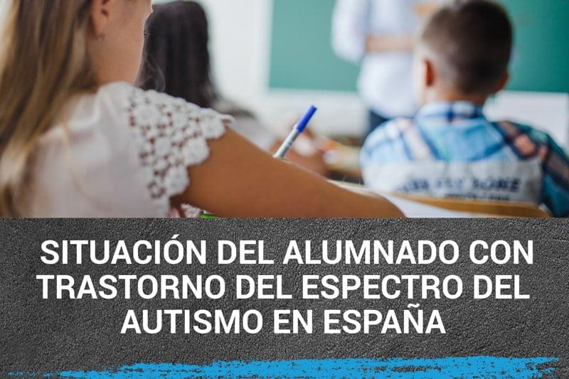 Situación del alumnado con Trastorno del Espectro del Autismo en España