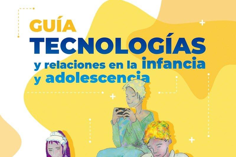 Guía: Tecnologías y relaciones en la infancia y adolescencia
