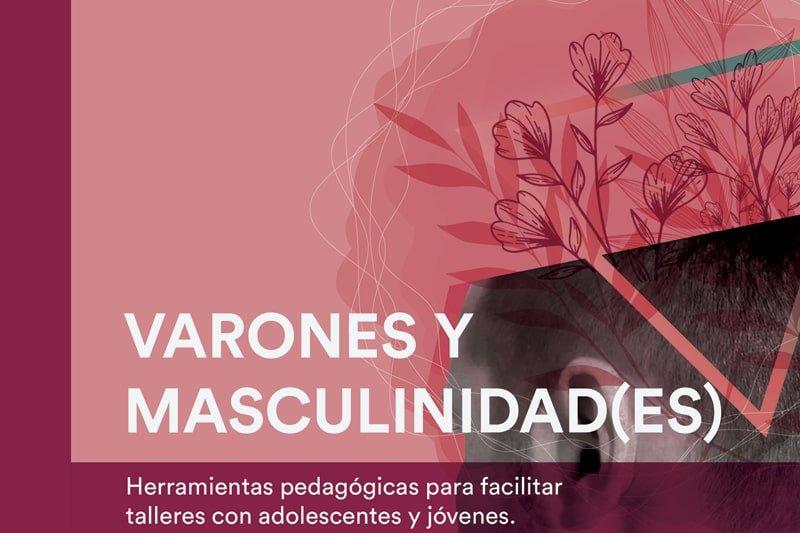 Varones y masculinidad(es). Herramientas pedagógicas para facilitar talleres con adolescentes y jóvenes