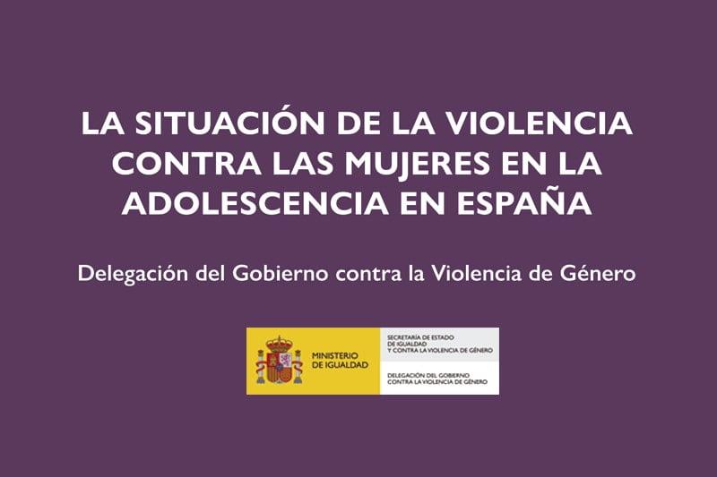 La situación de la violencia contra las mujeres en la adolescencia en España